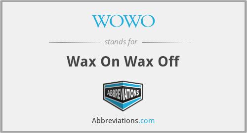 WOWO - Wax On Wax Off