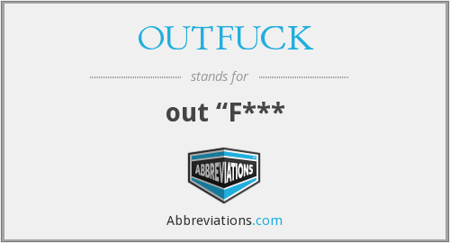 What does OUTFUCK stand for?