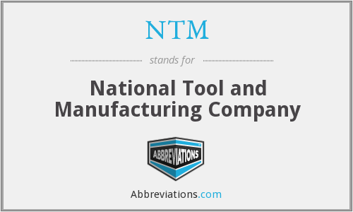 NTM - National Tool and Manufacturing Company