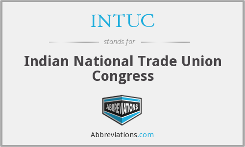 What does INTUC stand for?