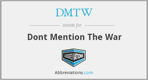 DMTW - Dont Mention The War