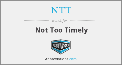 NTT - Not Too Timely