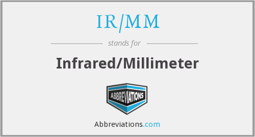 What does IR/MM stand for?