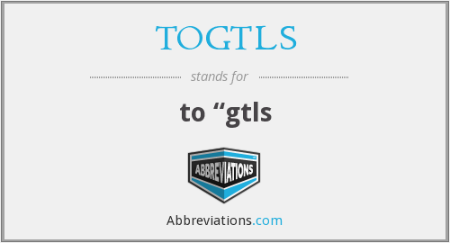 What does TOGTLS stand for?