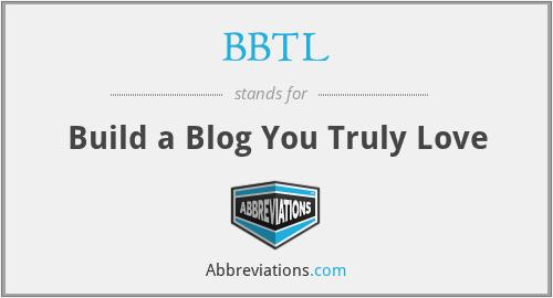BBTL - Build a Blog You Truly Love