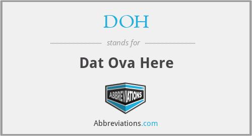 DOH - Dat Ova Here
