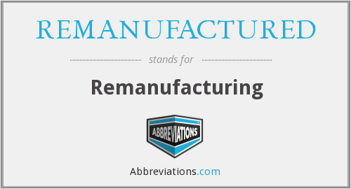 REMANUFACTURED - Remanufacturing