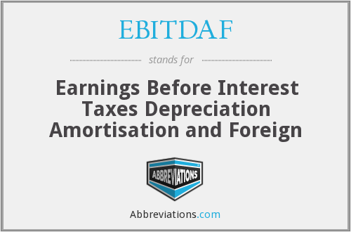EBITDAF - Earnings Before Interest Taxes Depreciation Amortisation and Foreign