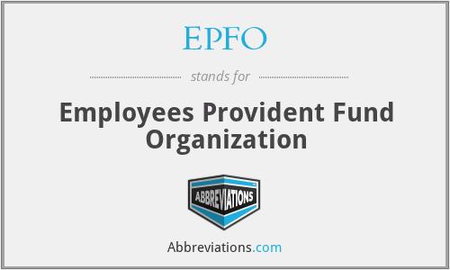 EPFO - Employees Provident Fund Organization