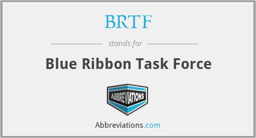 BRTF - Blue Ribbon Task Force