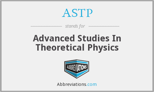 ASTP - Advanced Studies In Theoretical Physics