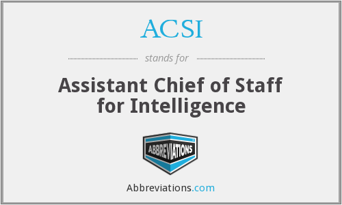 ACSI - Assistant Chief of Staff for Intelligence