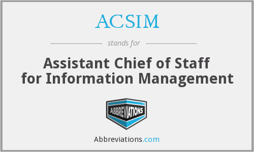 ACSIM - Assistant Chief of Staff for Information Management