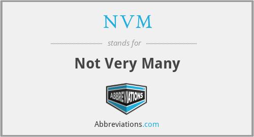 NVM - Not Very Many