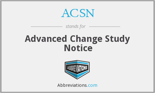 ACSN - Advanced Change Study Notice