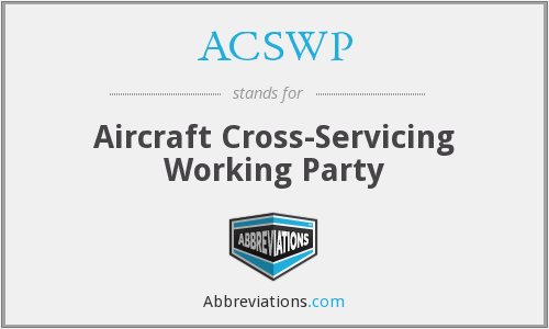 ACSWP - Aircraft Cross-Servicing Working Party