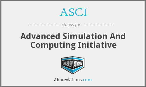 ASCI - Advanced Simulation And Computing Initiative