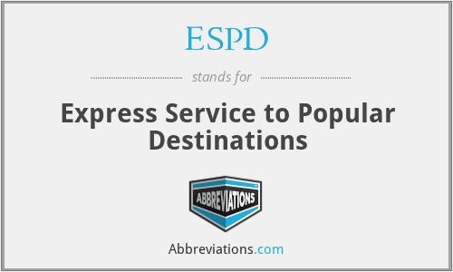 ESPD - Express Service to Popular Destinations