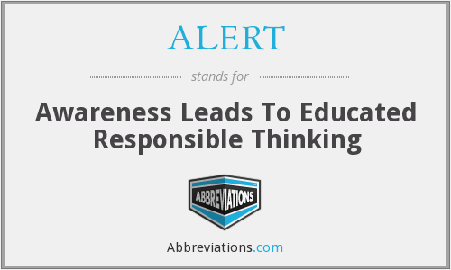 ALERT - Awareness Leads To Educated Responsible Thinking