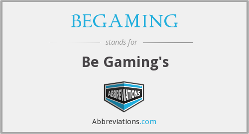 What does BEGAMING stand for?