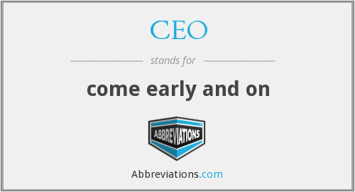 CEO - come early and on