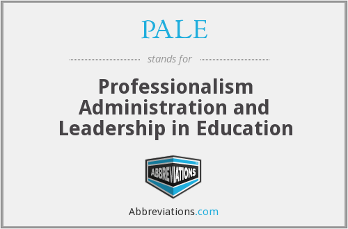 PALE - Professionalism Administration and Leadership in Education