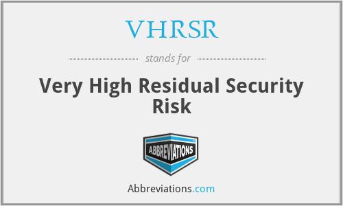 VHRSR - Very High Residual Security Risk