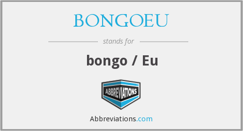 What does BONGOEU stand for?