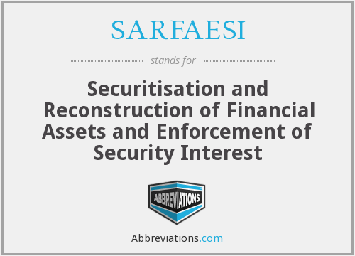 SARFAESI - Securitisation and Reconstruction of Financial Assets and Enforcement of Security Interest