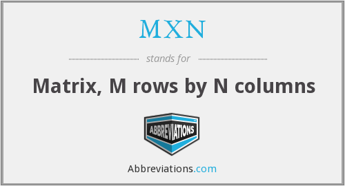 MXN - Matrix, M rows by N columns