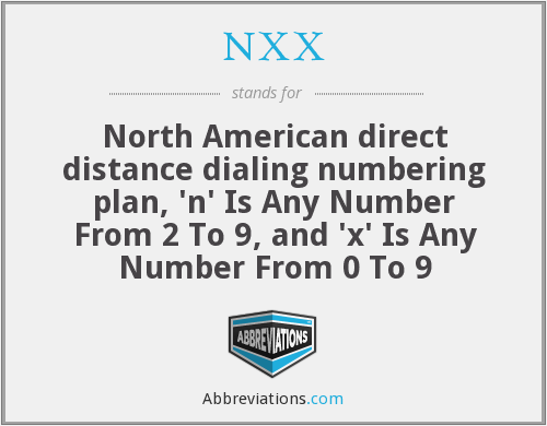 NXX - North American direct distance dialing numbering plan, 'n' Is Any Number From 2 To 9, and 'x' Is Any Number From 0 To 9