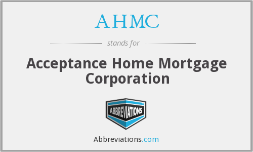 AHMC - Acceptance Home Mortgage Corporation