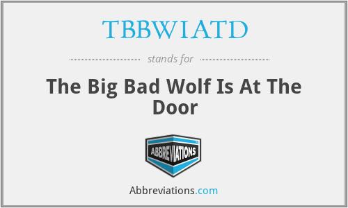 TBBWIATD - The Big Bad Wolf Is At The Door