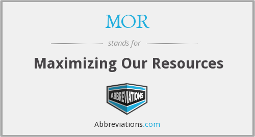 MOR - Maximizing Our Resources