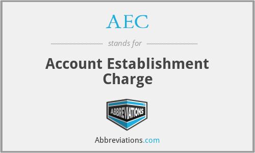 AEC - Account Establishment Charge