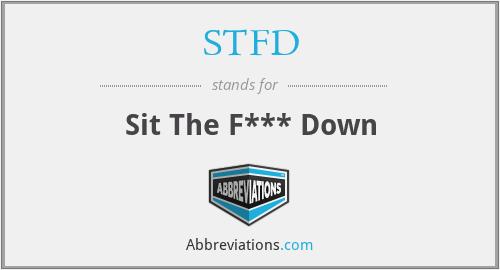 STFD - Sit The F*** Down