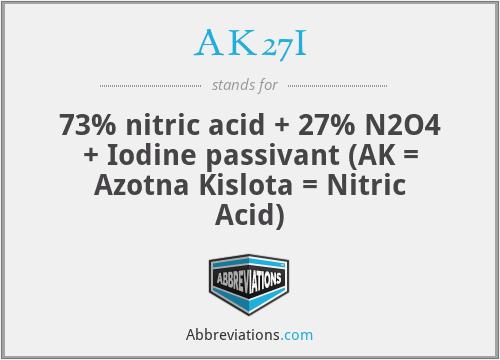 AK27I - 73% nitric acid + 27% N2O4 + Iodine passivant (AK = Azotna Kislota = Nitric Acid)