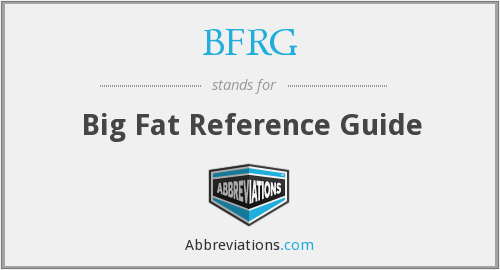 BFRG - Big Fat Reference Guide