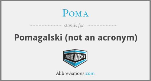 Poma - Pomagalski (not an acronym)