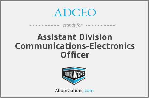 ADCEO - Assistant Division Communications-Electronics Officer