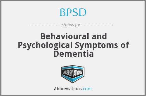 BPSD - Behavioural and Psychological Symptoms of Dementia
