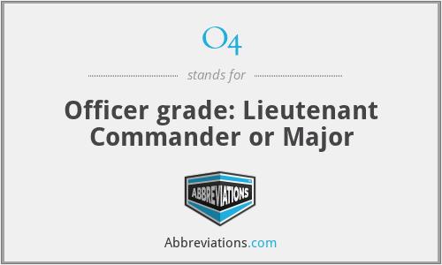 O4 - Officer grade: Lieutenant Commander or Major