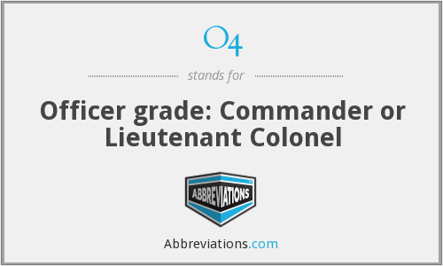 O4 - Officer grade: Commander or Lieutenant Colonel