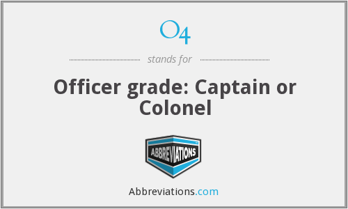 O4 - Officer grade: Captain or Colonel