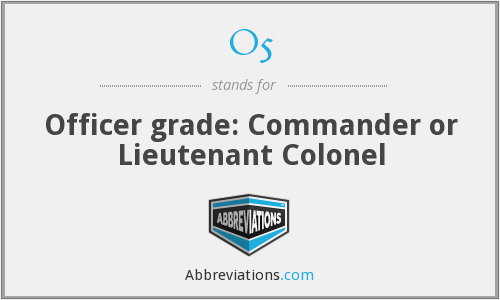 O5 - Officer grade: Commander or Lieutenant Colonel