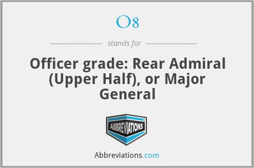 O8 - Officer grade: Rear Admiral (Upper Half), or Major General