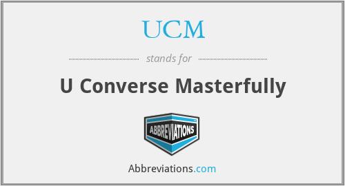 UCM - U Converse Masterfully