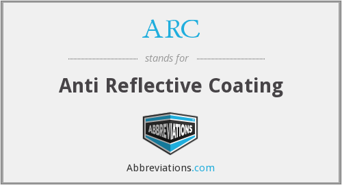 ARC - Anti Reflective Coating