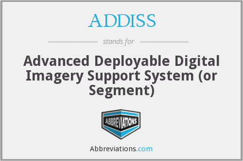 ADDISS - Advanced Deployable Digital Imagery Support System (or Segment)