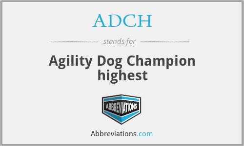 ADCH - Agility Dog Champion highest